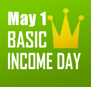 The First of May is Basic Income Day!